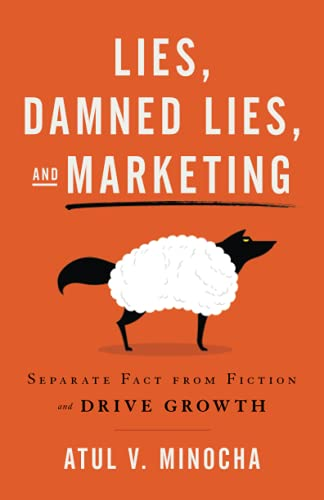 Compare Textbook Prices for Lies, Damned Lies, and Marketing: Separate Fact from Fiction and Drive Growth  ISBN 9781544521220 by Minocha, Atul V.