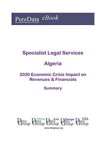 Specialist Legal Services Algeria Summary: 2020 Economic Crisis Impact on Revenues & Financials (English Edition)