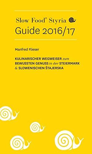 Slow Food Styria Guide 2016/17: Kulinarischer Wegweiser zum bewussten Genuss in der Steiermark & Štajerska