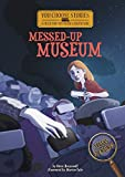 The Messed-Up Museum: An Interactive Mystery Adventure (You Choose Stories: Field Trip Mysteries)