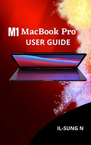 M1 MacBook Pro User Guide: Step by step quick instruction manual and complete user guide on how to get started with the M1 MacBook Pro for beginners, newbies and seniors. (English Edition)
