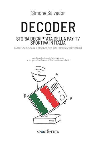DECODER: Storia decriptata della Pay-Tv sportiva in Italia