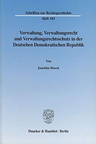Verwaltung, Verwaltungsrecht und Verwaltungsrechtsschutz in der Deutschen Demokratischen Republik. (Schriften zur Rechtsgeschichte)