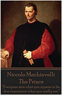 """Niccolo Machiavelli - The Prince: """"Everyone sees what you appear to be, few experience what you really are."""""""