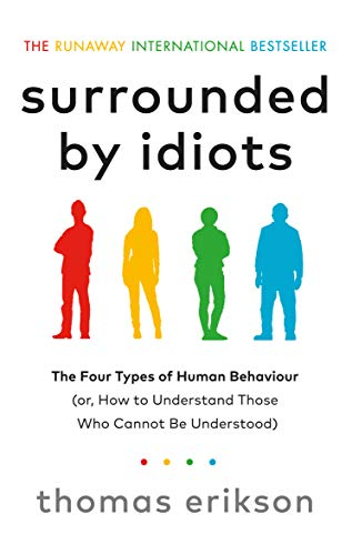 Surrounded by Idiots: The Four Types of Human Behaviour (or, How to Understand Those Who Cannot Be Understood) (English Edition)
