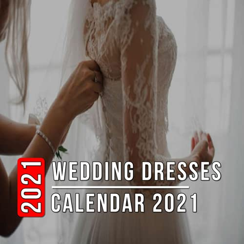 Wedding Dresses Calendar 2021: 12 Month Mini Calendar from Jan 2021 to Dec 2021, Cute Gift Idea   Pictures in Every Month