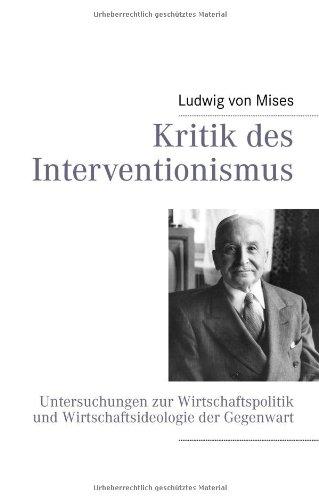 Kritik des Interventionismus: Untersuchungen zur Wirtschaftspolitik und Wirtschaftsideologie der Gegenwart