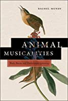 Animal Musicalities: Birds, Beasts, and Evolutionary Listening (Music / Culture)