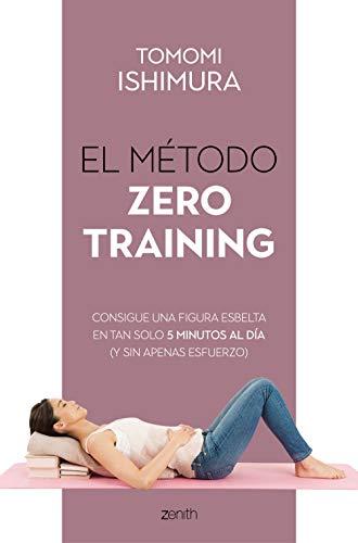 El método Zero Training: Consigue una figura esbelta en tan solo 5 minutos al día (y sin apenas esfuerzo) (Salud y Bienestar)