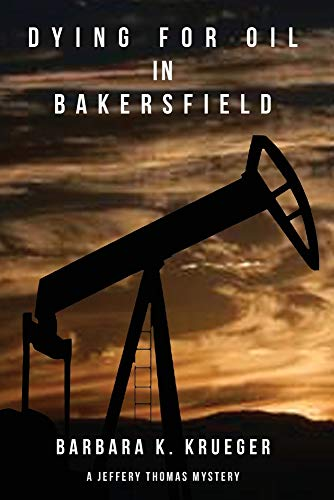 Dying for Oil in Bakersfield: A Jeffery Thomas Mystery
