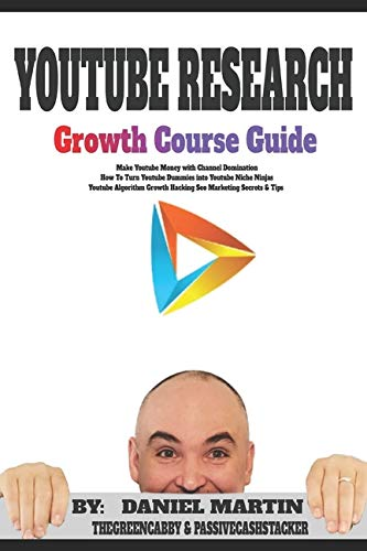 Youtube Research Growth Course Guide: Make Youtube Money with Channel Domination - How To Turn Youtube Dummies into Youtube Niche Ninjas - Youtube Algorithm Growth Hacking Seo Marketing Secrets & Tips