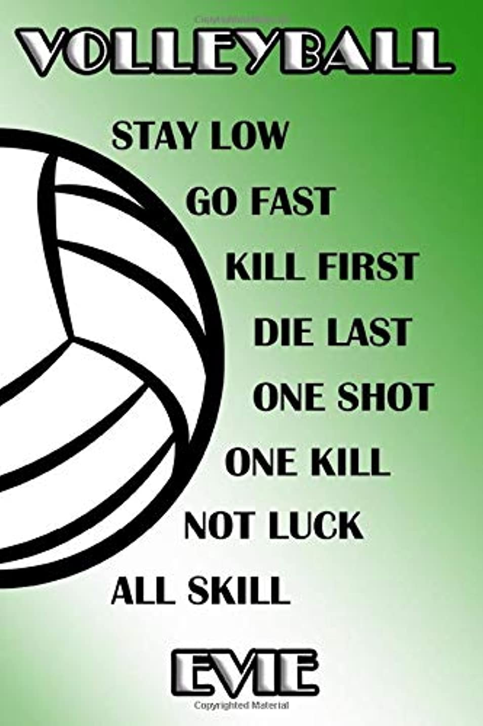 捕虜落とし穴株式Volleyball Stay Low Go Fast Kill First Die Last One Shot One Kill Not Luck All Skill Evie: College Ruled | Composition Book | Green and White School Colors