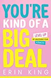 You're Kind of a Big Deal: Level Up by Unlocking Your Audacity