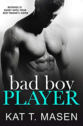 Bad Boy Player: A Brother's Best Friend Romance