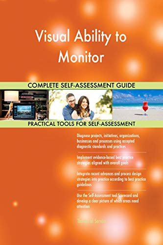 Visual Ability to Monitor All-Inclusive Self-Assessment - More than 700 Success Criteria, Instant Visual Insights, Comprehensive Spreadsheet Dashboard, Auto-Prioritized for Quick Results