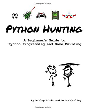 Python Hunting: A beginner's guide to programming and game building in Python for teens, tweens and newbies.