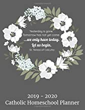 2019-2020 Catholic Homeschool Planner: We Only Have Today Let Us Begin | St. Teresa of Calcutta