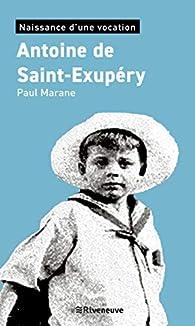 Antoine de Saint-Exupéry - Naissance d'une vocation par Paul Marane