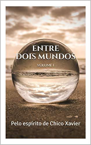 Entre dois Mundos : Chico Xavier ( Livro 1) (Série Entre Dois Mundos - Chico Xavier)