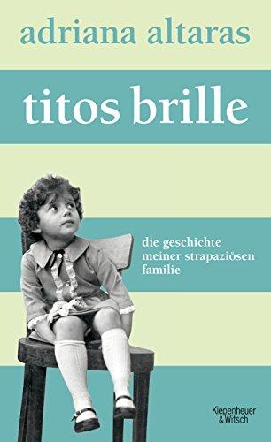 Titos Brille: Die Geschichte meiner strapaziösen Familie