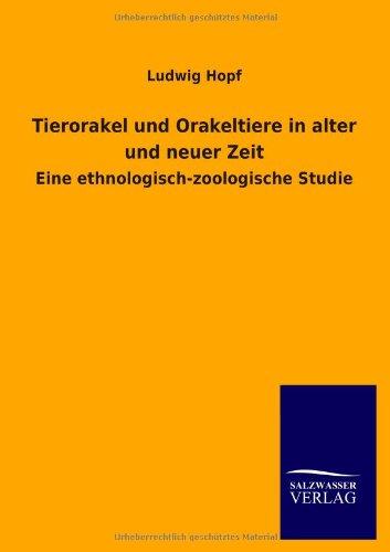 Tierorakel und Orakeltiere in alter und neuer Zeit: Eine ethnologisch-zoologische Studie