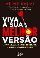 Viva A Sua Melhor Versao - Conquiste o sucesso e equilibrio na vida pessoal e profissional com o metodo que ja impactou milhares de pessoas (Em Portugues do Brasil)