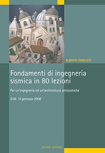 Fondamenti di Ingegneria Sismica in 80 lezioni: Per un'Ingegneria e un'Architettura antisismiche (I manuali)