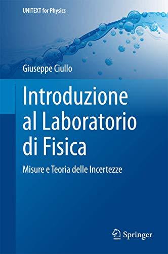 Introduzione al laboratorio di fisica: Misure e Teoria delle Incertezze