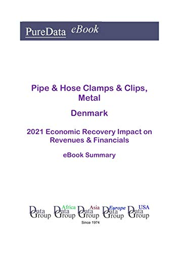 Pipe & Hose Clamps & Clips, Metal Denmark Summary: 2021 Economic Recovery Impact on Revenues & Financials (English Edition)