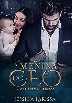 Box A Menina do CEO + capítulos inéditos por [Jéssica  Larissa]