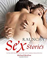 Raunchy Sex Stories: First Time, BDSM, Threesomes, Bisexual, Milfs, Anal Sex, Gangbang, Lesbian and Much More