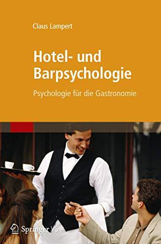 Hotel- Und Barpsychologie: Psychologie Fur Die Gastronomie: Psychologie für die Gastronomie