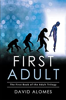First Adult: The First Book of the Adult Trilogy by [David Alomes]