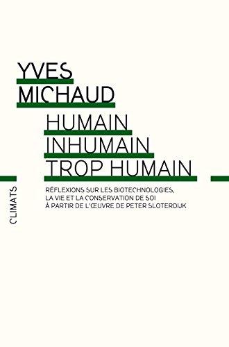 Humain, inhumain, trop humain: Réflexions philosophiques sur les biotechnologies, la vie et la conservation de soi à partir de l'oeuvre de Peter Sloterdijk (CLIMATS NON FIC)