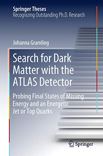 Search for Dark Matter with the ATLAS Detector: Probing Final States of Missing Energy and an Energetic Jet or Top Quarks (Springer Theses) (English Edition)
