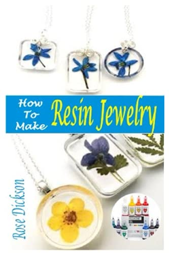 HOW TO MAKE RESIN JEWELRY: Step By Step Guide On How To Make Resin Jewelry And Color Resin For Jewelry