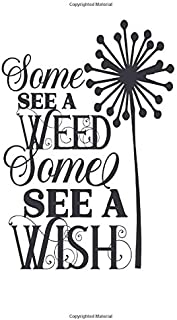 SOME SEE A WEED, SOME SEE A WISH: Thoughtful black/white notebook to write in, lined pages, perfect gift for women girls w...