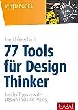 77 Tools für Design Thinker: Insider-Tipps aus der Design-Thinking-Praxis (Whitebooks) - Ingrid Gerstbach