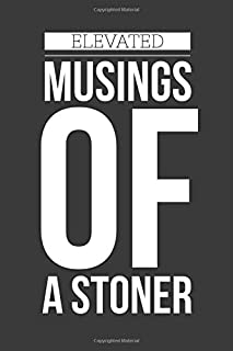 Elevated Musings Of A Stoner: Marijuana Weed Cannabis Stoner Gift - Lined Journal Notebook, Ruled Diary, Writing, Notebook for Men and Women