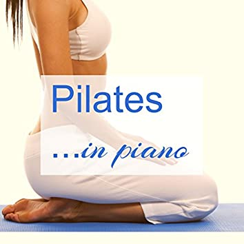 Pilates in Piano -  Emotional Piano Songs for Pilates and Yoga