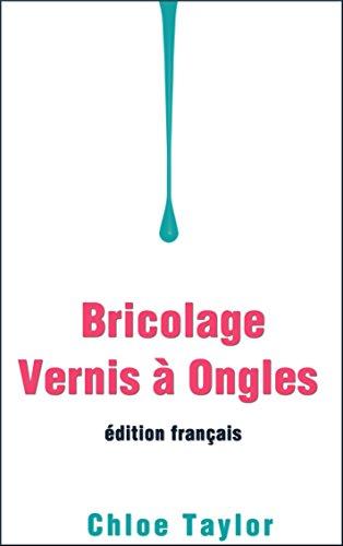 Bricolage Vernis à Ongles (DIY Cosmétiques t. 1)