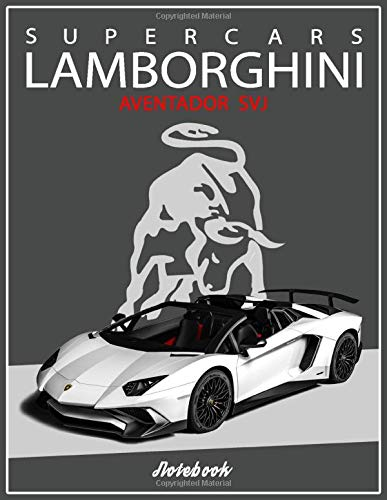 Supercars Lamborghini Aventador SVJ Notebook: A Lamborghini Book for Boys & Men Lined Lamborghini Journal Diary Composition Notebook Ruled for Writing (8.5