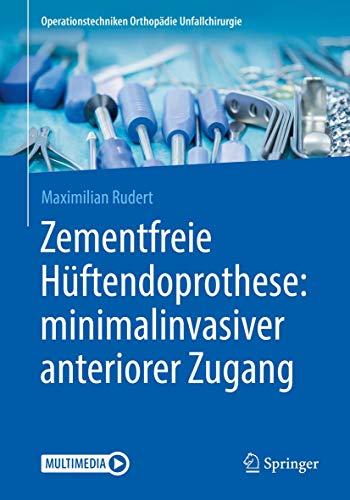 Zementfreie Hüftendoprothese: minimalinvasiver anteriorer Zugang (Operationstechniken Orthopädie Unfallchirurgie)