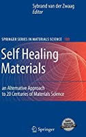 Self Healing Materials: An Alternative Approach to 20 Centuries of Materials Science (Springer Series in Materials Science (100))