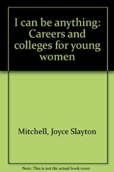 Paperback I can be anything: Careers and colleges for young women Book