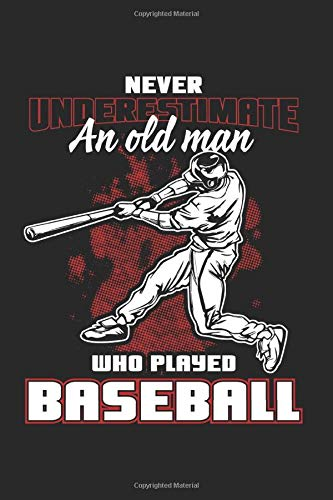 Never Underestimate An Old Man Who Played Baseball: Baseball Notebook/Journal With 120 Lined Pages (Lines) Including Page Number. As A Gift, A Great ... Fans, Baseball  Lovers And Baseball Player