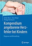 Kompendium angeborene Herzfehler bei Kindern: Diagnose und Behandlung - Ulrike Blum