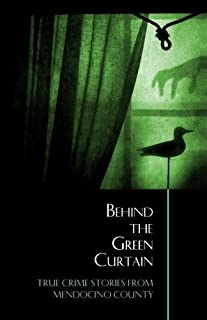 Behind the Green Curtain: True Crime Stories from Mendocino County by Bruce Anderson (2012-08-04)