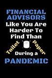 Financial Advisors ts Like You Are Harder To Find Than Toilet Paper During A Pandemic: Funny Gag Lined Notebook For Financial Advisor, A Great ... Present from team or Client