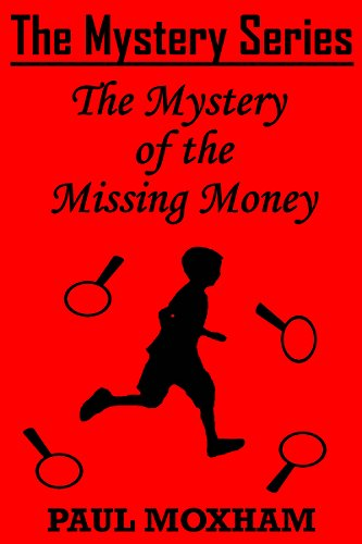 The Mystery of the Missing Money (FREE MIDDLE GRADE MYSTERY ADVENTURE ACTION BOOK FOR KIDS AGES 7-15 CHILDREN) (The Mystery Series, Short Story 1)